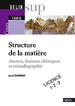 Structure de la matière - Atomes, liaisons chimiques et cristallographie de Michel Guymont