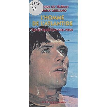 L'homme de l'Atlantide : sur les traces d'un idéal perdu (Guide du Téléfan)