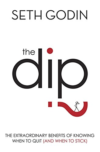 The Dip: The extraordinary benefits of knowing when to quit (and when to stick) por Seth Godin