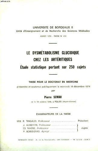 Le dysmétabolisme glucidique chez les artéritiques , étude statistique portant sur 250 sujets [ Thèse pour le doctorat de médecine ]