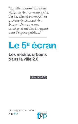 Le 5e écran, les médias urbains dans la ville 2.0