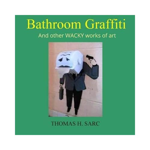 [(Bathroom Graffiti and Other Wacky Works of Art)] [By (author) Thomas H Sarc] published on (September, 2015)