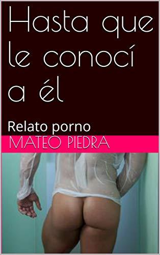 Hasta que le conocí a él: Relato porno (Spanish Edition)