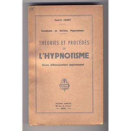 Paul-C. Jagot. Comment on devient hypnotiseur. Théories et procédés de l'hypnotisme : Cours d'entrainement expérimental