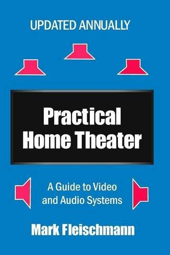 Practical Home Theater: A Guide to Video and Audio Systems (2017 Edition) by Mark Fleischmann (2016-10-01)