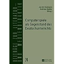 Computerspiele als Gegenstand des Deutschunterrichts (Beiträge zur Literatur- und Mediendidaktik)