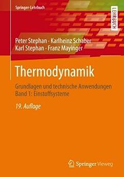 Thermodynamik: Grundlagen und technische Anwendungen Band 1: Einstoffsysteme: Volume 1 (Springer-Lehrbuch) von [Stephan, Peter, Schaber, Karlheinz, Stephan, Karl, Mayinger, Franz]