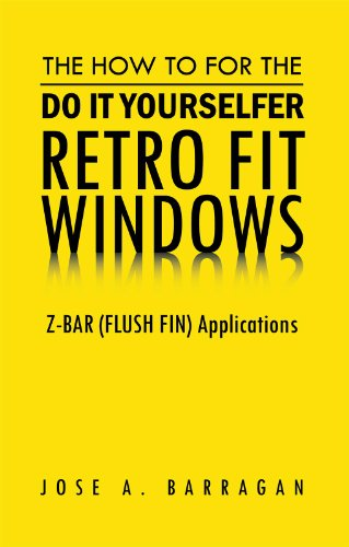 The How To For The Do It Yourselfer Retro Fit Windows: Z-BAR (FLUSH FIN) Applications (English Edition)