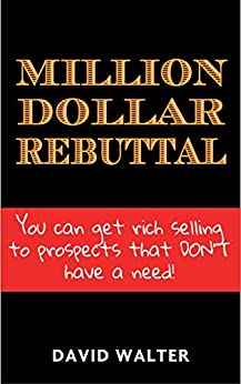 The Million Dollar Rebuttal and Stratospheric Lead Generation Secrets (English Edition) von [Walter, David]