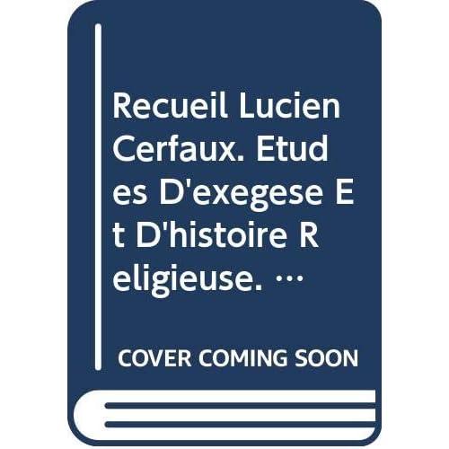 Recueil Lucien Cerfaux. Etudes D'exegese Et D'histoire Religieuse.