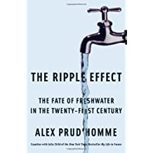 The Ripple Effect: The Fate of Fresh Water in the Twenty-First Century by Alex Prud'homme (7-Jun-2011) Hardcover