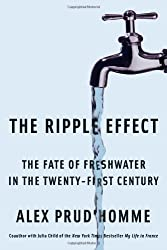 The Ripple Effect: The Fate of Fresh Water in the Twenty-First Century by Alex Prud'homme (2011-06-01)
