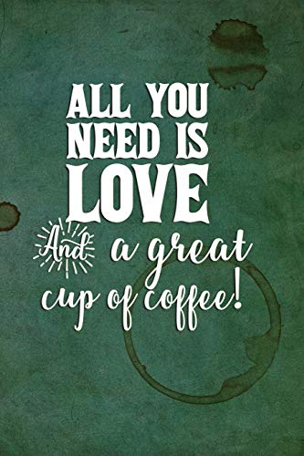 All You Need is Love And a Great Cup of Coffee!: Celebrate Your Love of Coffee with This Year-Long Weekly Journal - Demitasse Cup