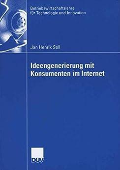 Ideengenerierung mit Konsumenten im Internet (Betriebswirtschaftslehre für Technologie und Innovation)