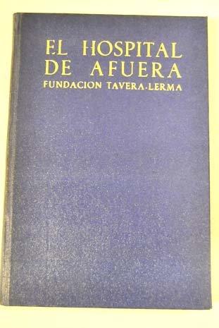 El hospital de afuera. Fundación Tavera-Lerma. Introducción y notas de...