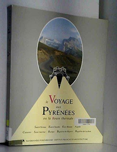 Le Voyage aux Pyrénées ou la route thermale : Saint-Christau, Eaux-Chaudes, Eaux-Bonnes, Argelès