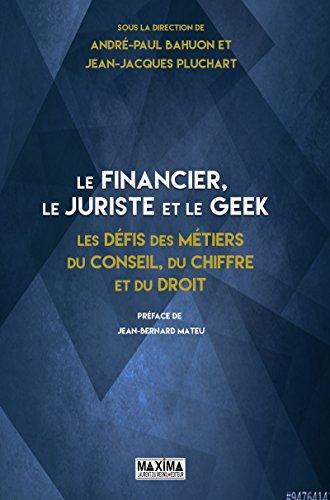 Le financier, le juriste et le geek: Les défis des métiers du conseil, du chiffre et du droit par Collectif