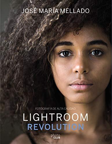 Lightroom Revolution: Fotografía de Alta Calidad (Photoclub) por José María Mellado