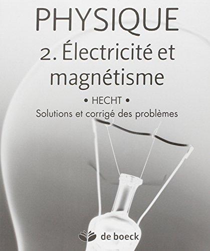 Physique 2. Electricité et magnétisme solutions et corrigés des problèmes