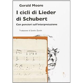 I Cicli Di Lieder Di Schubert. Con Pensieri Sull'interpretazione
