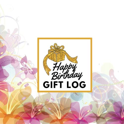 Happy Birthday Gift Log: Present Receipt Log  for birthday Keepsake Registry Recorder Journal (Birthday Gift Logs, Band 11) -