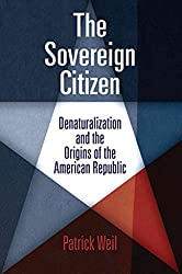 [(The Sovereign Citizen : Denaturalization and the Origins of the American Republic)] [By (author) Patrick Weil] published on (October, 2012)