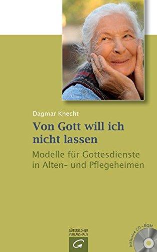 Von Gott will ich nicht lassen: Modelle für Gottesdienste in Alten- und Pflegeheimen. Mit CD-ROM