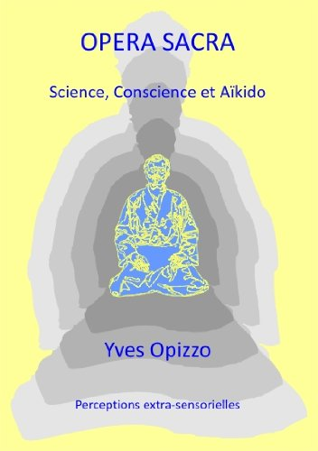 OPERA SACRA, Science, Conscience et AÏkido, Perceptions extra-sensorielles