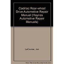 Cadillac Rwd Automotive Repair Manual: Models Covered : All Rear-Wheel Drive Models, 1970-1992