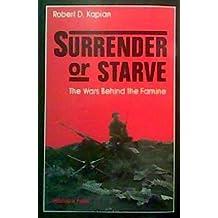 Surrender Or Starve: The Wars Behind The Famine