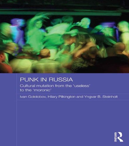 """Punk in Russia: Cultural mutation from the """"useless"""" to the """"moronic"""" (Routledge Contemporary Russia and Eastern Europe Series) (English Edition)"""