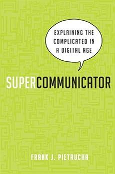 Supercommunicator: Explaining the Complicated So Anyone Can Understand par [Pietrucha, Frank J.]