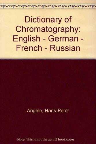 Dictionary of Chromatography: English, German, French, Russian par Hans-Peter Angele