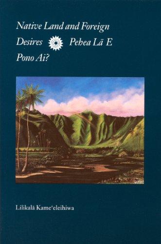 native-land-and-foreign-desires-pehea-la-e-pono-ai-how-shall-we-live-in-harmony-english-edition
