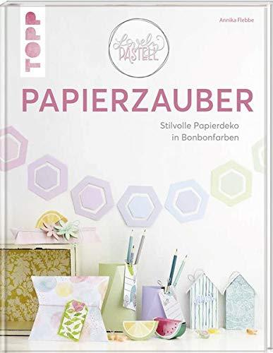 Lovely Pastell - Papierzauber: Stilvolle Papierdeko in Bonbonfarben