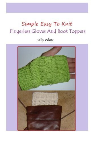 Simple Easy To Knit Fingerless Gloves And Boot Toppers by Sally White (2014-05-22) (Boot Knit)