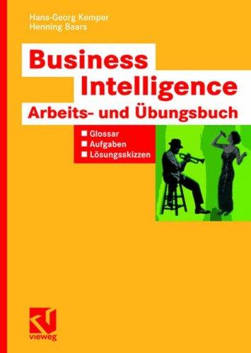 Business Intelligence - Arbeits- und Übungsbuch: Glossar, Aufgaben, Lösungsskizzen (2008 Ergänzung)
