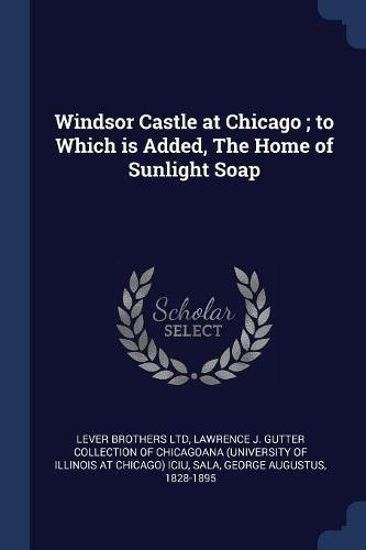 Windsor Castle at Chicago; To Which Is Added, the Home of Sunlight Soap (Gutter Brothers)