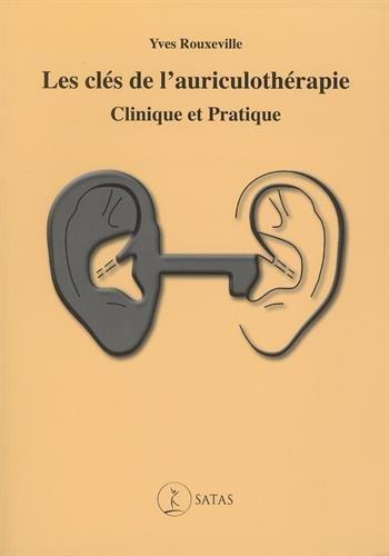 Les clés de l'auriculothérapie : Clinique et pratique