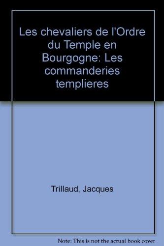Les chevaliers de l'ordre du Temple en Bourgogne : Les commanderies templières par Jacques Trillaud (Broché)