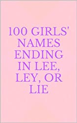100 Girls' Names Ending in Lee, Ley, or Lie (English Edition)