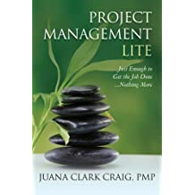 Project Management Lite: Just Enough to Get the Job Done...Nothing More