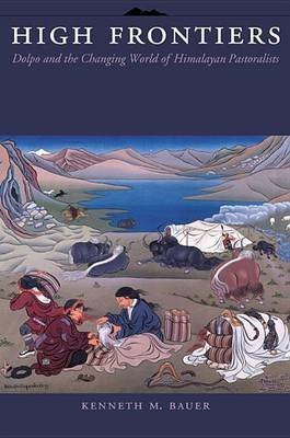 [(High Frontiers : Dolpo and the Changing World of Himalayan Pastoralists)] [By (author) Kenneth Michael Bauer] published on (April, 2004)