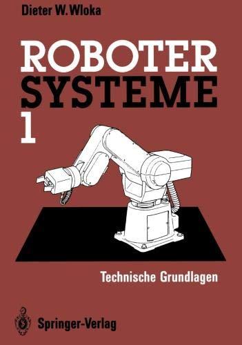 Robotersysteme 1: Technische Grundlagen (German Edition)