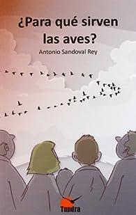 ¿Para qué sirven las aves? par  Antonio Sandoval Rey