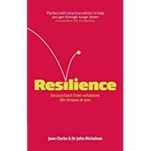 Resilience: Bounce back from whatever life throws at you by Clarke, Jane, Nicholson, Dr John (January 18, 2010) Paperback