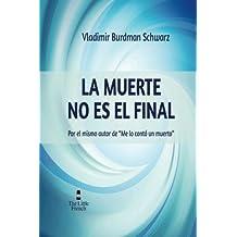 """La Muerte No Es El Final: Por el mismo autor de """"Me Lo Conto Un Muerto"""""""
