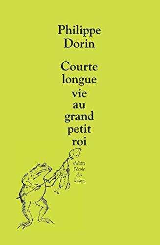 Courte Longue Vie au Grand Petit Roi par Dorin Philippe