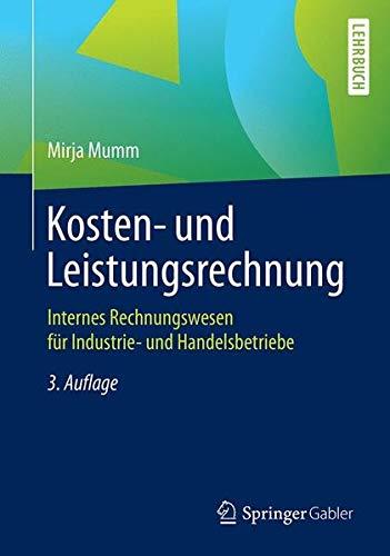 Kosten- und Leistungsrechnung: Internes Rechnungswesen für Industrie- und Handelsbetriebe