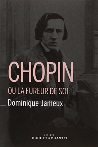 Chopin ou la fureur de soi par Dominique Jameux